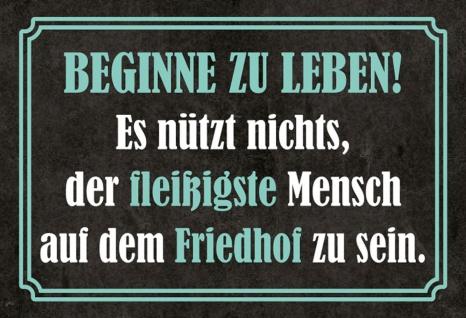 Blechschild Spruch Beginne zu Leben... Metallschild Wanddeko 20x30 cm tin sign