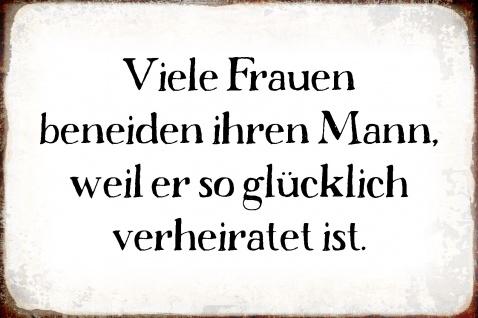 Blechschild Spruch Viele Frauen beneiden Ihren Mann Metallschild Wanddeko 20x30 cm tin sign