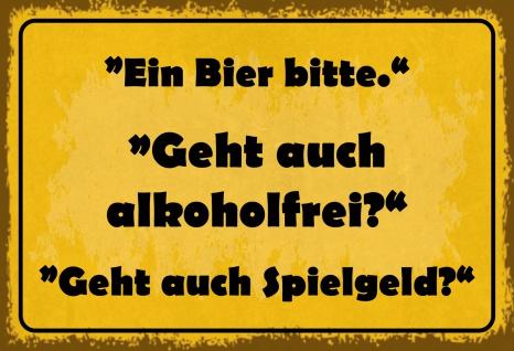 Blechschild Spruch Ein Bier bitte - geht auch alkoholfrei? Metallschild 20x30 Deko