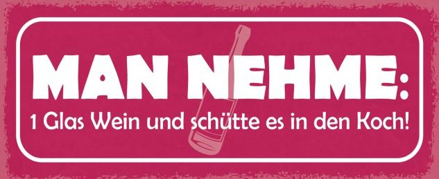 Blechschild Spruch Man nehme: 1 Glas Wein und schütte es in den Koch Metallschild 27x10 Deko tin sign