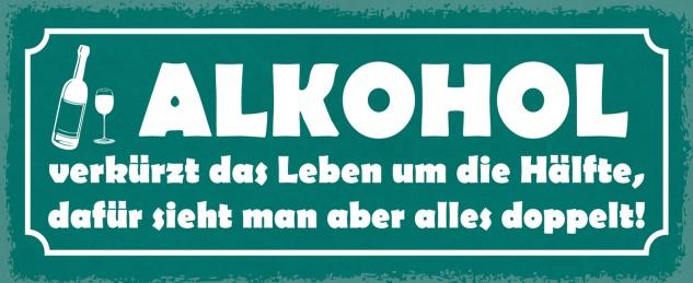 Blechschild Spruch ALKOHOL verkürzt das Leben um die Hälfte, dafür sieht man aber alles doppelt! Metallschild 27x10 Deko tin sign