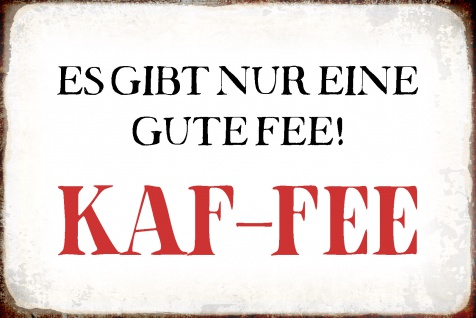 Blechschild Spruch 1 gute Fee = KAF-FEE Metallschild Wanddeko 20x30 cm tin sign