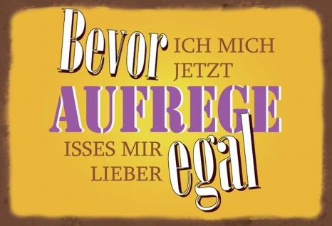 Blechschild Spruch Bevor ich mich jetzt aufrege... Metallschild Wanddeko 20x30 cm tin sign