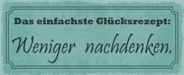 Blechschild Spruch Das einfachste Glücksrezept: Weniger nachdenken. Metallschild 27x10 Deko tin sign
