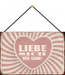 Blechschild Spruch Liebe sich wer kann! Metallschild Wanddeko 20x30 m. Kordel