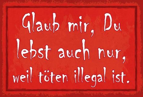 Blechschild Spruch Du lebst auch nur, weil Töten illegal ist 20x30 cm Deko