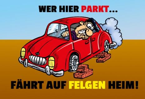 """"""" Wer Hier Parkt Fährt Auf Felgen heim! - lustig, blechschild, dekoschild, metallschild, comic, spruchschild"""