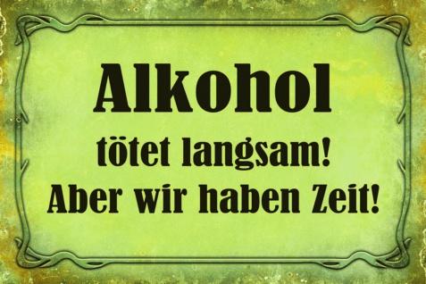 Spruch: Alkohol tötet langsam... Blechschild 20x30 cm