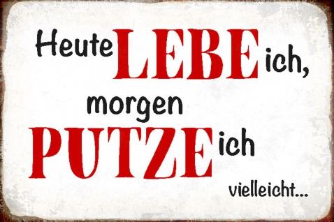 Blechschild Spruch Heute lebe ich morgen putzen Metallschild Wanddeko 20x30 cm tin sign