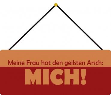 Schatzmix Blechschild Meine Frau hat den geilsten Arsch - MICH Metallschild 20x30 m.Kordel