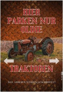 Hier parken nur Oldie Traktoren Blechschild 20x30