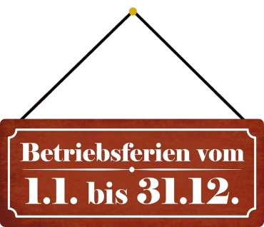Schatzmix Blechschild Betriebsferien 1.1. bis 31.12. Metallschild 27x10 tin sign m. Kordel