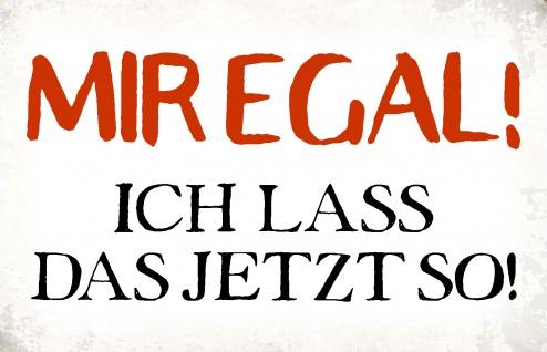 Blechschild Spruch Mir egal! Metallschild Wanddeko 20x30 cm tin sign