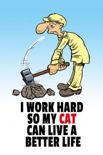 """ I work hard so my cat can live a better life!"" - katze, spruchschild, lustig, deksochild, blechschild, comic, metallschild"
