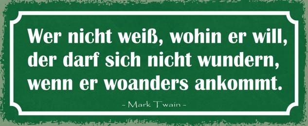 Blechschild Spruch Wer nicht weiß, wohin er will, der darf sich nicht wundern, wenn er woanders ankommt. -Mark Twain- Metallschild 27x10 Deko tin sign