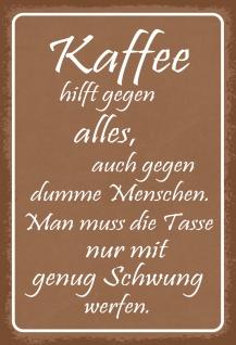 Blechschild Spruch Kaffee hilft gegen alles...Metallschild 20x30 Deko tin sign