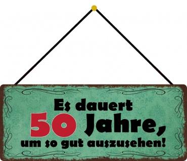 Schatzmix Blechschild Es dauert 50 Jahre um so gut auszusehen Metallschild 27x10 m. Kordel