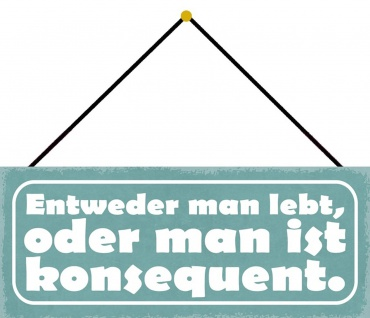 Schatzmix Blechschild Spruch Entweder man lebt, oder man ist konsequent 27x10 mit Kordel