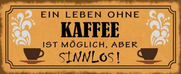 Blechschild Spruch Leben ohne Kaffee sinnlos Metallschild 27x10 cm Wanddeko tin sign