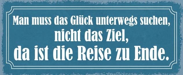 Blechschild Spruch Man muss das Glück unterwegs suchen, nicht das Ziel, da ist die Reise zu Ende Metallschild 27x10 Deko tin sign