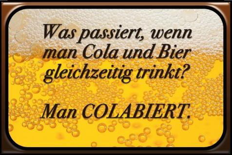 """"""" Was passiert wenn man Cola und Bier gleichzeitig trinkt? Man Colabiert"""" spruchschild, lustig, blechschild"""