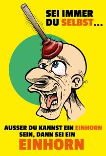 """"""" sei Immer Du Selbst?Ausser Du Kannst Ein Einhorn Sein, Dann Sei Ein Einhorn"""" - lustig, blechschild, comic, unicorn, metallschild, dekoschild, spruchschild"""