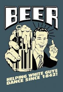 Beer helping white guys dance since 1842 Blechschild 20x30 cm