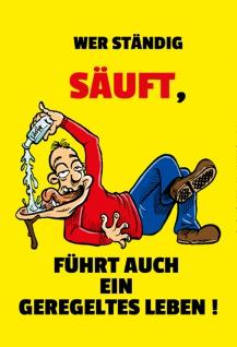 """"""" Wer Ständig Säuft, Führt Auch Ein Geregeltes Leben!"""" - spruchschild, lustig, blechschild, dekoschild, metallschild, comic"""