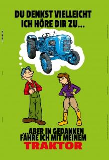 Du denkst veilliecht ich höre dir zu?.blechschild lustig spruchschild traktor trekker