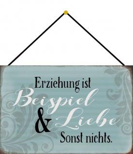 Blechschild Spruch Erziehung ist Beispiel & Liebe Metallschild 20x30 m. Kordel