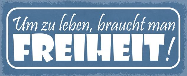 Blechschild Spruch Um zu leben, braucht man FREIHEIT! Metallschild 27x10 Deko tin sign