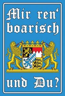 Blechschild Spruch Mir ren boarisch..und du? Metallschild Wanddeko 20x30 cm tin sign