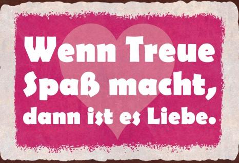 Blechschild Spruch Wenn Treue Spaß macht Metallschild Wanddeko 20x30 cm tin sign