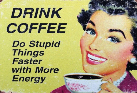 Blechschild Kaffee Drink coffee stupid things Metallschild Wanddeko 20x30 cm tin sign