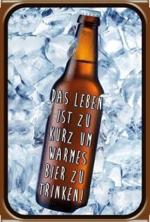 """"""" Das Leben ist zu Kurz um warems Bier zu trinken"""" spruchschild, blechschild, funschild, kalt, eis, lustig"""