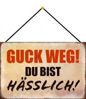 Blechschild Spruch Guck weg! Du bist hässlich! Metallschild Deko 20x30 m. Kordel