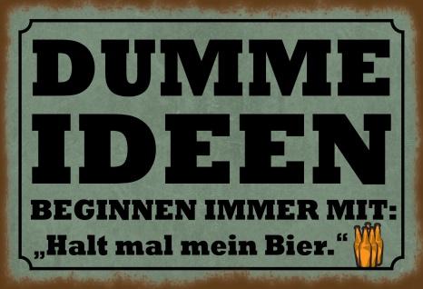 Blechschild Spruch Dumme Ideen beginnen immer mit... Metallschild 20x30 Deko