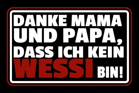 Blechschild Danke Mama und Papa, dass ich kein Wessi bin ama Metallschild Wanddeko 20x30 cm tin sign