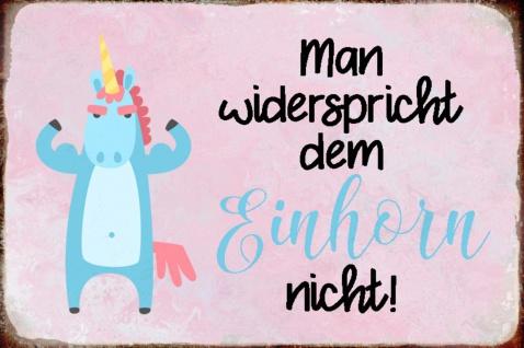 Blechschild Spruch Man widerspricht Einhorn nicht Metallschild Wanddeko 20x30 cm tin sign