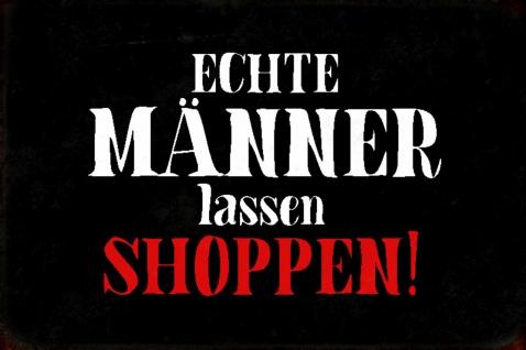 Blechschild Spruch Echte Männer lassen Shoppen Metallschild Wanddeko 20x30 cm tin sign