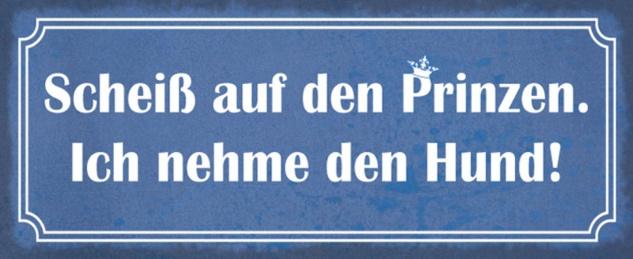Blechschild Spruch Hund Scheiß auf Prinzen Metallschild 27x10 cm Wanddeko tin sign