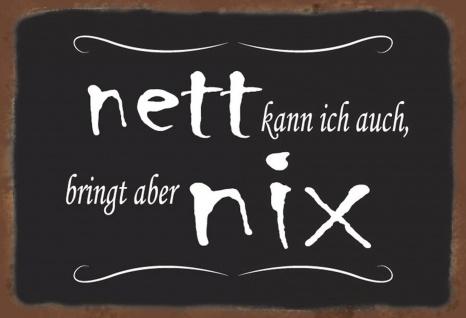 Blechschild Spruch Nett kann ich auch,... Metallschild Wanddeko 20x30 cm tin sign