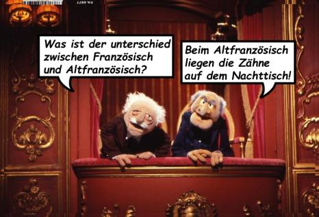 Waldorf und Statler Muppets Was ist der unterschied zwischen Französisich und Altfranzösich? Lustige spruch blechschild