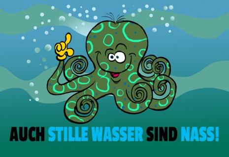 """"""" Auch Stille Wasser Sind Nass!"""" - lustig, spruchschild, blechschild, kraken, tintenfisch, oktopus, comic"""