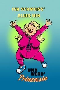 """"""" Ich Schmeiss' alles hin und wird Prinzessin"""" - spruchschild, lustig, comic, blechschild, metallschild, dekoschild,"""