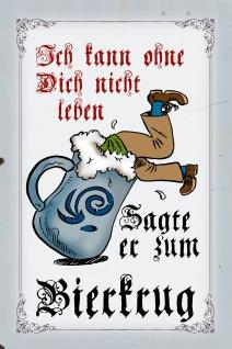 Blechschild Spruch ohne dich nicht leben- sagte er zum Bierkrug Metallschild Wanddeko 20x30 cm tin sign