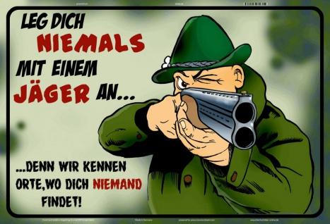 Blechschild Leg dich niemals mit Jäger an Metallschild Wanddeko 20x30 tin sign