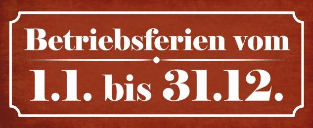 Blechschild Betriebsferien 1.1. bis 31.12. Metallschild Wanddeko 27x10cm tin sign