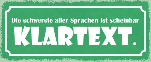 Blechschild Spruch Die schwerste aller Sprachen ist scheinbar KLARTEXT Metallschild 27x10 Deko tin sign