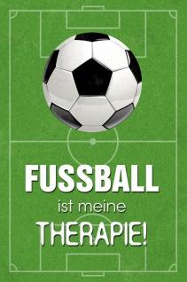 Fußball ist meine Therapie! Spruchschild Blechschild 20x30 cm